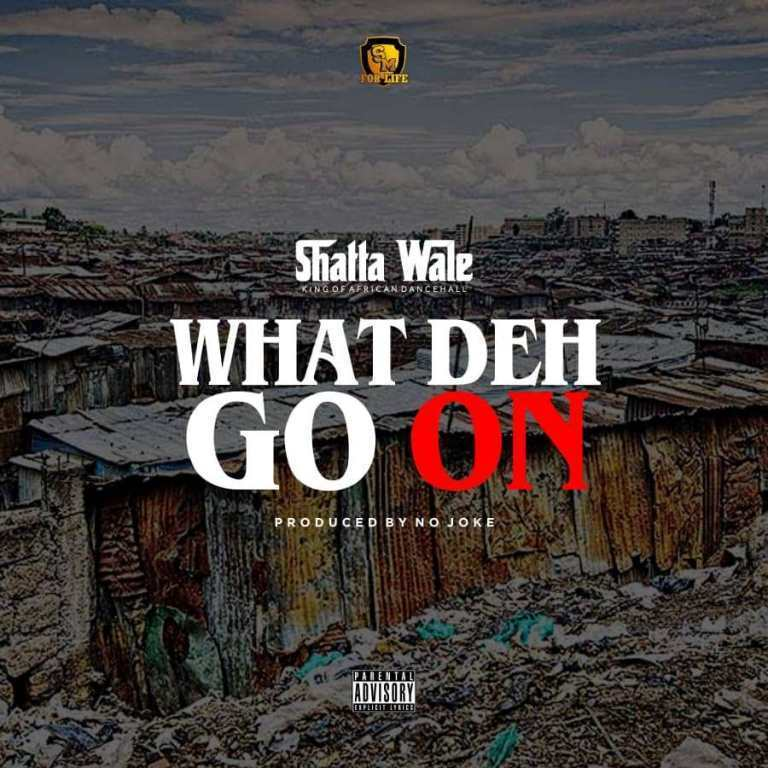 Download: Shatta Wale – What Deh Go On (Prod. By No Joke)
