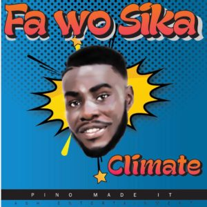 Climate – Fa Wo Sika (Prod. By Pino Made It)