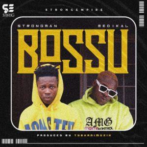 Strongman - Bossu Ft. Medikal (Prod. By Tubhani Muzik)