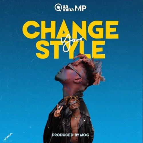Quamina Mp - Change Your Style (Prod. By MOG Beatz)