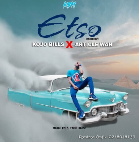 Kojo Bills Ft. Article Wan - Etso