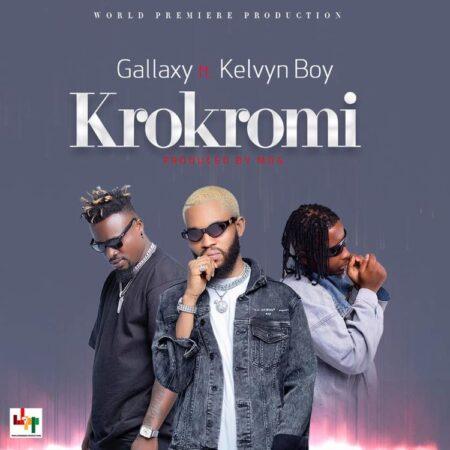 Gallaxy - Krokromi Ft. Kelvyn Boy