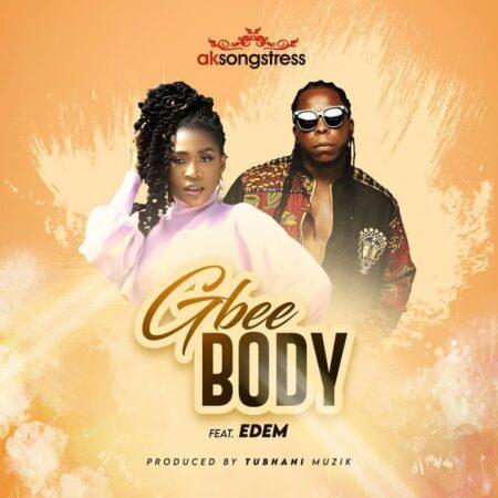 AK Songstress - Gbee Body Ft. Edem