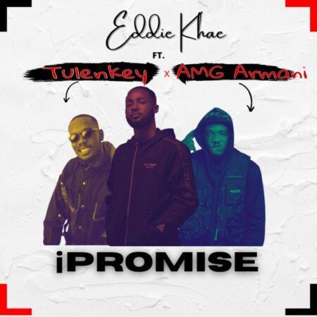 Eddie Khae - Ipromise Ft. Tulenkey & Amg Armani
