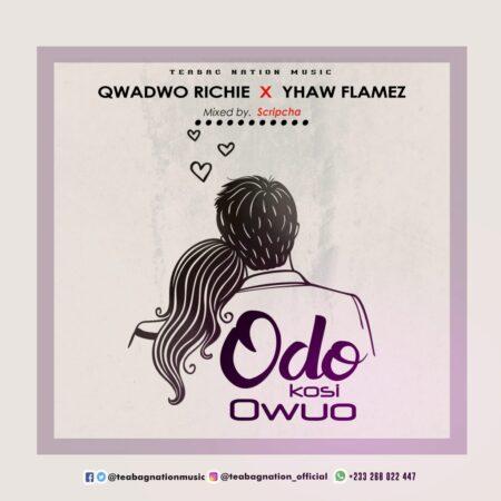 Qwadwo Richie x Yhaw Flamez - Odo Kosi Owuo