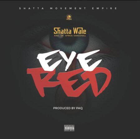Shatta Wale - Eye Red (Prod. By Paq)