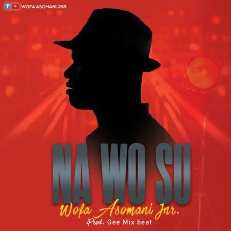 Wofa Asomani Jnr. - Na Wo Su (Maamaa) (Prod. By GeeMix)