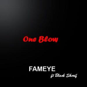 Fameye Ft Black Sherif One Blow