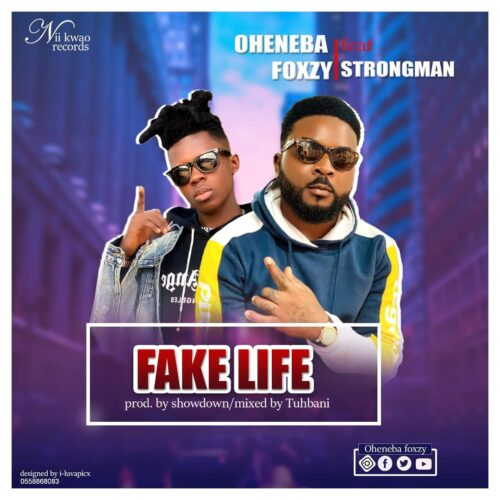 Oheneba Foxy Ft. Strongman - Fake Life (Prod. By Showdown & Mixed By Tubhani Muzik)