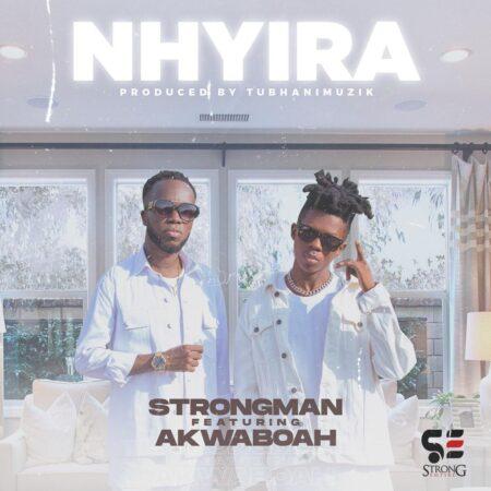 Strongman - Nhyira Ft. Akwaboah