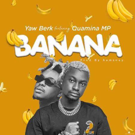 Yaw Berk - Banana ft Quamina MP