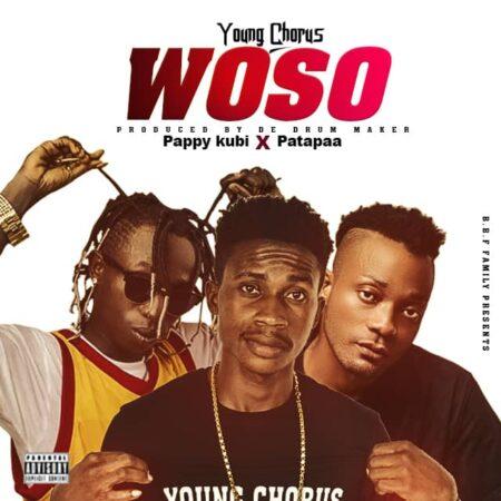 Young Chorus - Woso Ft. Pappy Kubi x Patapaa